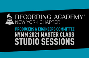 Recording Academy New York Chapter Producers & Engineers Committee NYMM 2021 Master Class Studio Sessions